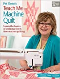 img - for Pat Sloan's Teach Me to Machine Quilt: Learn the Basics of Walking Foot and Free-Motion Quilting book / textbook / text book
