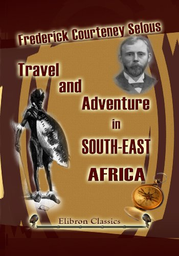 Travel and Adventure in South-East Africa. (Elibron Classics)
