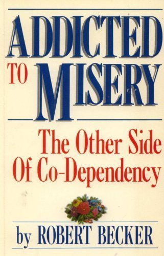 Addicted to Misery: The Other Side of Co-Dependency by Robert A. Becker (1989-07-03)