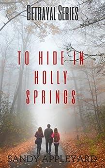 To Hide in Holly Springs (Betrayal Series Book 4) by [Appleyard, Sandy]
