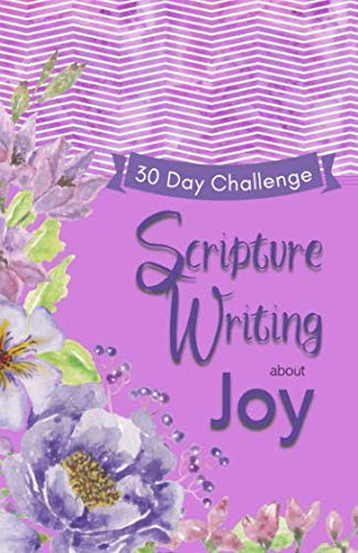 Scripture Writing about Joy 30 Day Challenge: A Bible Journaling Plan (Creativity with Bible Verses)