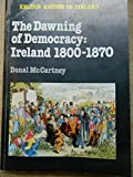 img - for The Dawning of Democracy: Ireland 1800-1870 (Helicon History of Ireland) book / textbook / text book