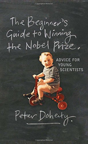 The Beginner's Guide to Winning the Nobel Prize: Advice for Young Scientists (Nobel Winning Books)