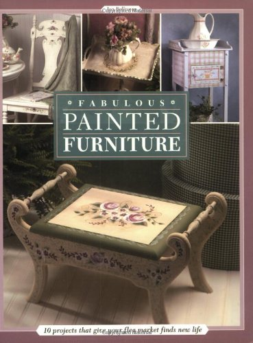 Download Fabulous Painted Furniture: 10 Projects That Give Your Flea Market Finds New Life pdf