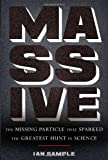 Massive: The Missing Particle That Sparked the Greatest Hunt in Science by Ian Sample (2010-11-02)