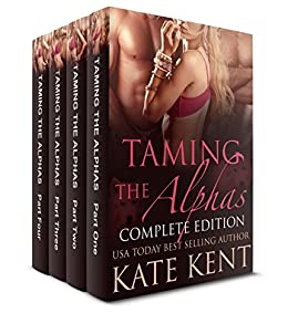 Taming the Alphas: Complete Edition by [Kent, Kate]