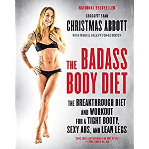 The Badass Body Diet: The Breakthrough Diet and Workout for a Tight Booty, Sexy Abs, and Lean Legs (The Badass Series)