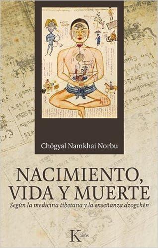 Nacimiento, vida y muerte: Seg? la medicina tibetana y la ...