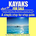 Kayaks for Sale: How to Choose and Buy the Right Kayak for You | Derek Sheppard,Naomi Janzen