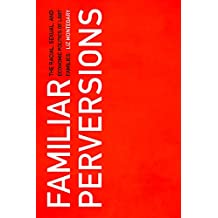 Familiar Perversions: The Racial, Sexual, and Economic Politics of LGBT Families