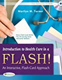Introduction to Health Care in a Flash!: An Interactive, Flash-Card Approach, Marilyn Turner RN  CMA (AAMA)  MA, 0803625863