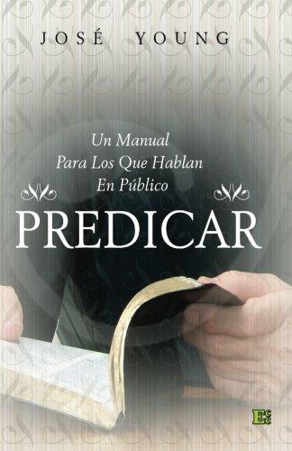 Predicar: Un manual para los que hablan en publico (Spanish Edition) [Jose Young] (Tapa Blanda)