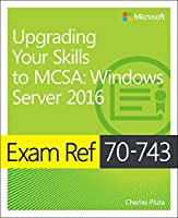 Exam Ref 70-743 Upgrading Your Skills to MCSA: Windows Server 2016 Front Cover