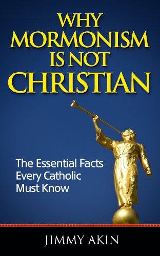 Why Mormonism Is Not Christian: The Essential Facts Every Catholic Must Know