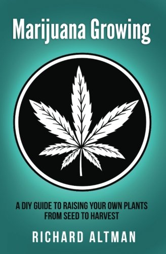 Marijuana Growing: A DIY Guide To Raising Your Own Plants From Seed To - Growing Weed On Books