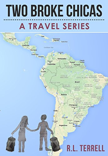 Travel Pack Series - Two Broke Chicas Backpack Through South and Central America, Mexico and Cuba - A Travel Series: Book I - The Adventure Begins - Brazil and Chile