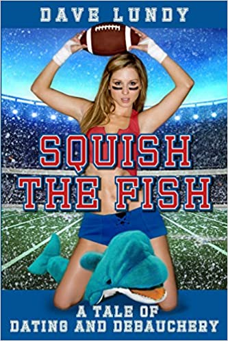 Squish the Fish: A Tale of Dating and Debauchery by Dave Lundy front cover