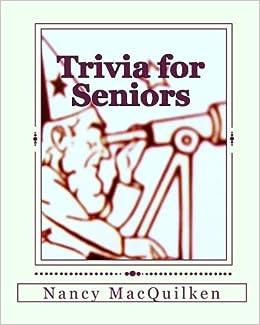 photo relating to Printable Trivia for Seniors referred to as Trivia for Seniors: Nancy MacQuilken: 9780615452425: Amazon