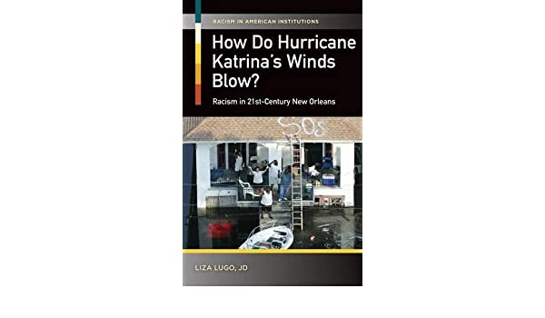 How Do Hurricane Katrinas Winds Blow?: Racism in 21st-Century New Orleans (Racism in American Institutions): Liza Lugo: 9781440828881: Amazon.com: Books