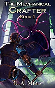 The Mechanical Crafter - Book 1 (A LitRPG series) (The Mechanical Crafter series)