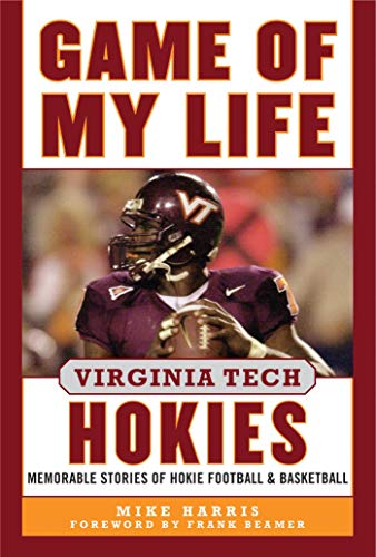 (Game of My Life Virginia Tech Hokies: Memorable Stories of Hokie Football and Basketball)