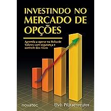 Investindo no Mercado de Opções: Aprenda a operar opções na Bolsa de Valores com segurança e controle dos riscos (Portuguese Edition)