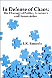 img - for In Defense of Chaos: The Chaology of Politics, Economics and Human Action book / textbook / text book