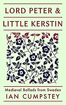 Lord Peter and Little Kerstin: Medieval Ballads from Sweden by [Cumpstey, Ian]