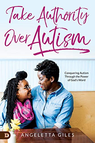 Take Authority Over Autism: Conquering Autism Through the Power of God's Word (Prayer For A Child With A Learning Disability)