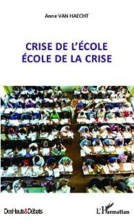 Crise de l'école école de la crise par  Anne Van Haecht