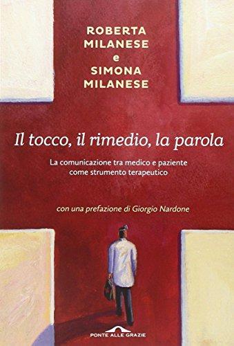 Il tocco, il rimedio, la parola. La comunicazione tra medico e paziente come strumento terapeutico Roberta Milanese
