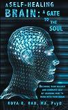 A Self-Healing Brain: a Gate to the Soul, Roya R. Rad, 1452572623