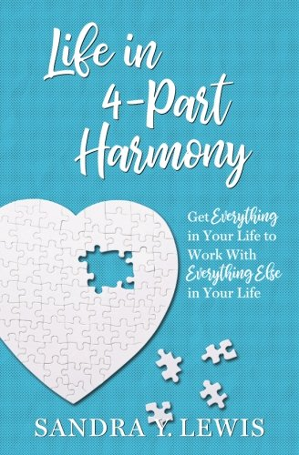 Life in 4-Part Harmony: Get Everything in Your Life to Work with Everything Else in Your Life