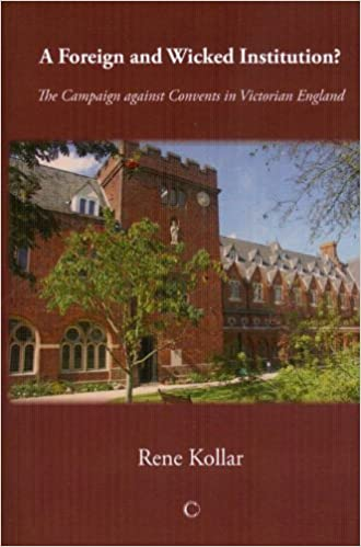 A Foreign and Wicked Institution?: The Campaign Against Convents in