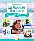 Das Geschenke-Bastelbuch: Kinderleichte Kreativideen für Muttertag, Kollegenabschied oder zum Danksagen