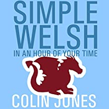 Simple Welsh in an Hour of Your Time: Kickstart Your Welsh Today Audiobook by Colin Jones Narrated by Colin Jones