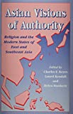 img - for Asian Visions of Authority: Religion and the Modern States of East and Southeast Asia book / textbook / text book