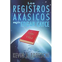 Los Registros Akasicos segun Edgar Cayce (Spanish Edition)