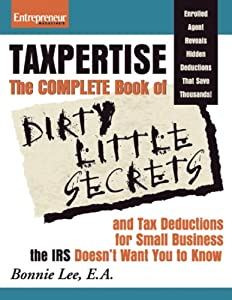Taxpertise: The Complete Book of Dirty Little Secrets and Tax Deductions for Small Business the IRS Doesn't Want from Entrepreneur Press