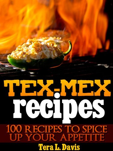 Tex-Mex Recipes - 100 Recipes to Spice Up Your Appetite by [Davis, Tera]