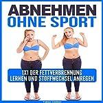 Abnehmen Ohne Sport [Lose Weight Without Exercising]: 1x1 der Fettverbrennung lernen und Stoffwechsel anregen | Tabea Listner