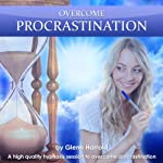 Overcome Procrastination: A high quality hypnosis session to overcome procrastination | Glenn Harrold FBSCH Dip C.H.