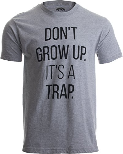 Don't Grow Up, It's a Trap | Funny Old Guy Grandpa Humor Birthday Unisex T-Shirt-(Adult,XL)