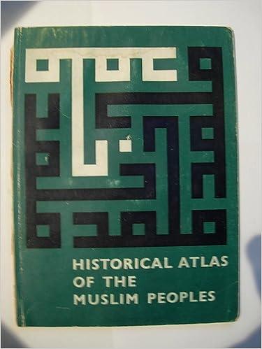 Historical atlas of the Muslim Peoples.