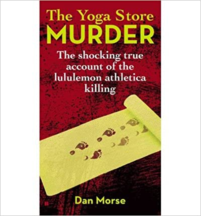 Livres gratuits téléchargeables [(The Yoga Store Murder: The Shocking True Account of the Lululemon Athletica Killing)] [Author: Dan Morse] published on (November, 2013) B00GX2DMBS en français PDF FB2 by Dan Morse