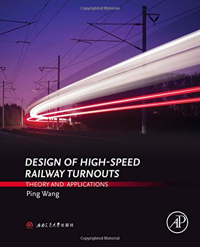 Design of High-Speed Railway Turnouts: Theory and Applications - Railroad Bridge Design