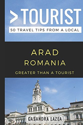 Greater Than a Tourist- Arad Romania: 50 Travel Tips from a Local...