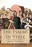 The Psalms - in Verse, James Vasquez, 1449710360
