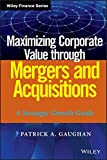 img - for Maximizing Corporate Value through Mergers and Acquisitions: A Strategic Growth Guide book / textbook / text book