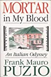 img - for Mortar in My Blood: An Italian Odyssey book / textbook / text book
